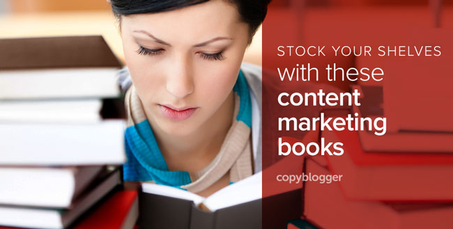 stock your shelves with these content marketing books