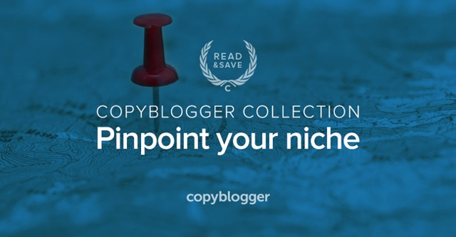 Copyblogger Collection: pinpoint your niche