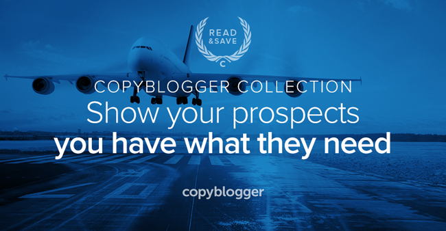 Copyblogger Collection: show your prospects you have what they need